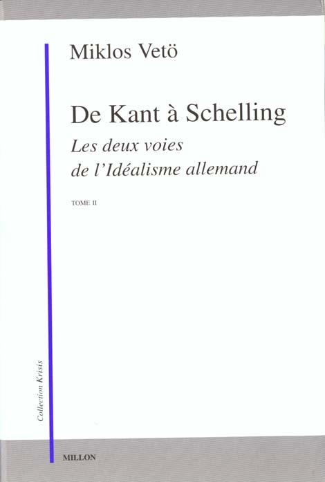 DE DEUX VOIES DE L'IDEALISME II - KANT A SCHELLING