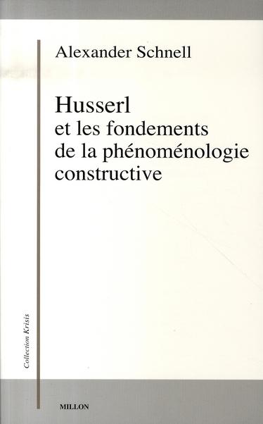 HUSSERL ET FONDEMENTS DE LA PHENOMENOLOGIE CONSTRUCTIVE