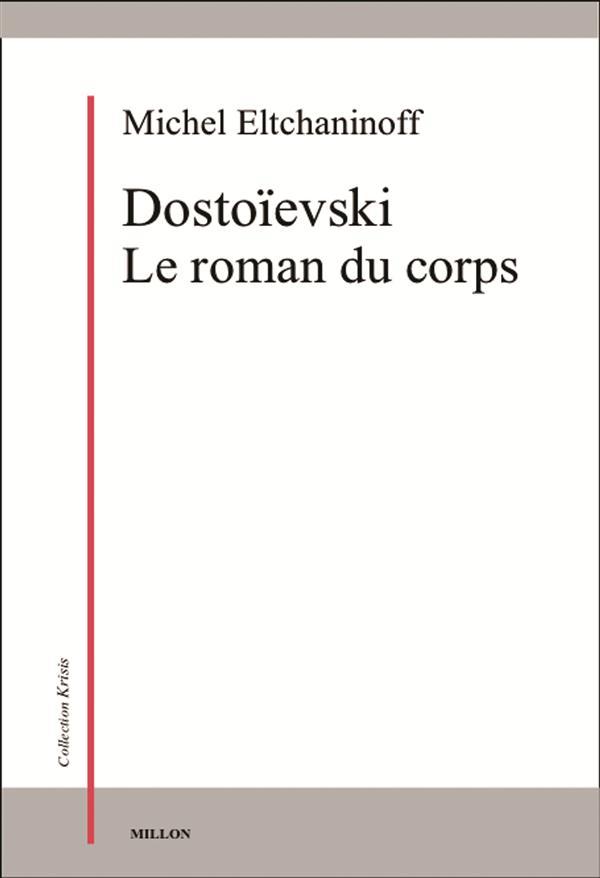 DOSTOIEVSKI - LE ROMAN DU CORPS
