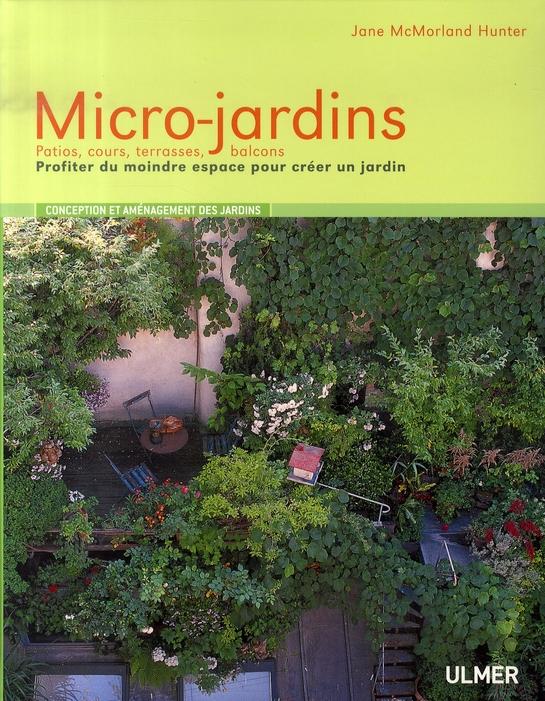 MICRO-JARDINS. PATIOS, COURS, TERRASSES, BALCONS.