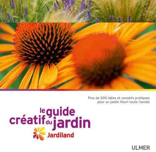 LE GUIDE CREATIF DU JARDIN. JARDILAND
