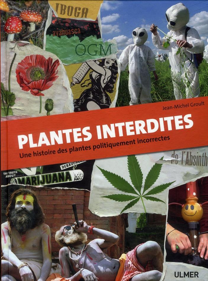 PLANTES INTERDITES. UNE HISTOIRE DES PLANTES POLITIQUEMENT INCORRECTES