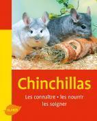 CHINCHILLAS, LES CONNAITRE, LES NOURRIR, LES SOIGNER.