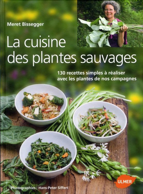 LA CUISINE DES PLANTES SAUVAGES 130 RECETTES SIMPLES A REALISER AVEC LES PLANTES DE NOS CAMPAGNES