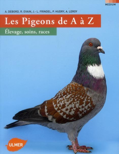 LE PIGEON DE A A Z - ELEVAGE, SOINS, RACES