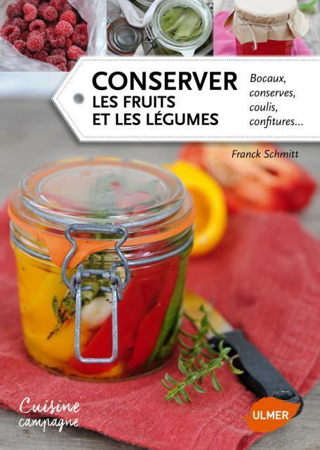 CONSERVER LES FRUITS ET LES LEGUMES. BOCAUX, CONSERVES, COULIS, CONFITURES...