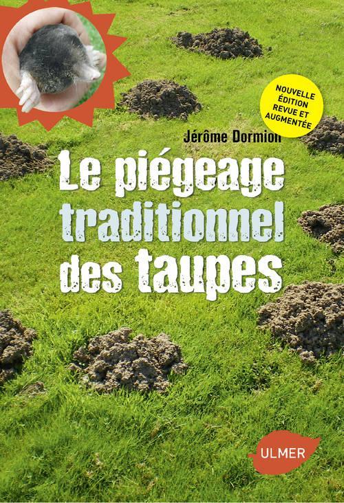 LE PIEGEAGE TRADITIONNEL DES TAUPES. NOUVELLE EDITION REVUE ET AUGMENTEE