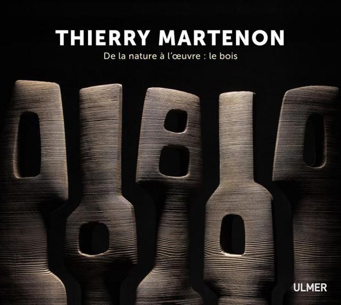 THIERRY MARTENON. DE LA NATURE A L'OEUVRE : LE BOIS