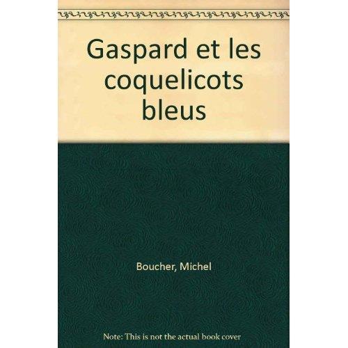 GASPARD ET LES COQUELICOTS BLEUS