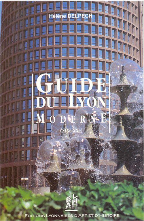 GUIDE DU LYON MODERNE (XIX-XX)