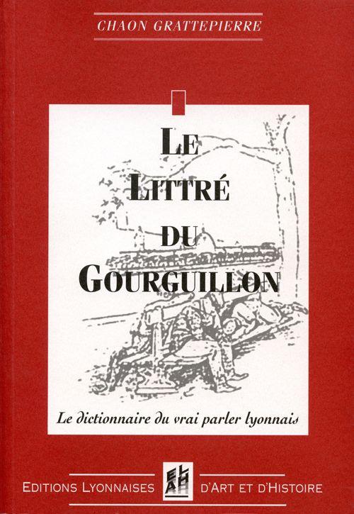 LE LITTRE DU GOURGUILLON - LE DICTIONNAIRE DU VRAI PARLER LYONNAIS