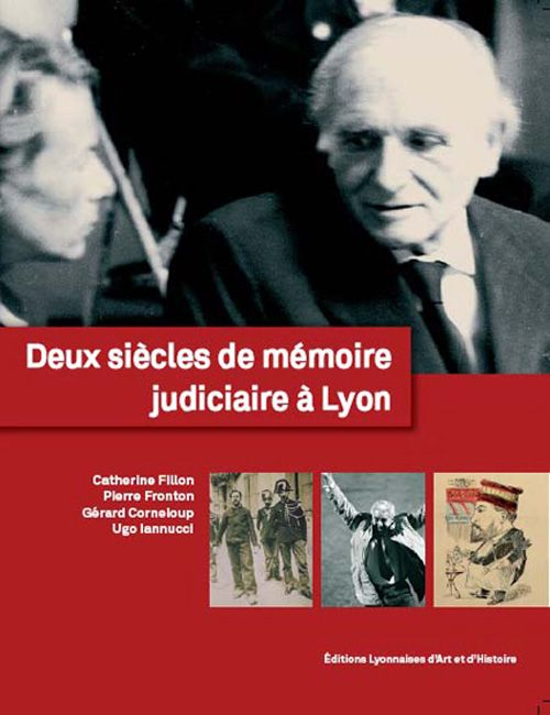 DEUX SIECLES DE MEMOIRE JUDICIAIRE A LYON