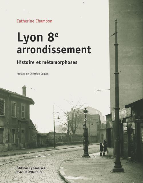 LYON 8E ARRONDISSEMENT HISTOIRE ET METAMORPHOSES