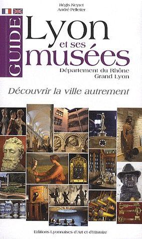 GUIDE DE LYON ET SES MUSEES  GRAND LYON - DEPARTEMENT DU RHONE