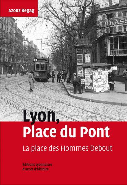 LYON, PLACE DU PONT. LA PLACE DES HOMMES DEBOUT