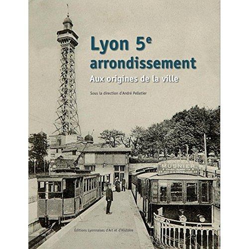LYON 5E ARRONDISSEMENT  AUX ORIGINES DE LA VILLE