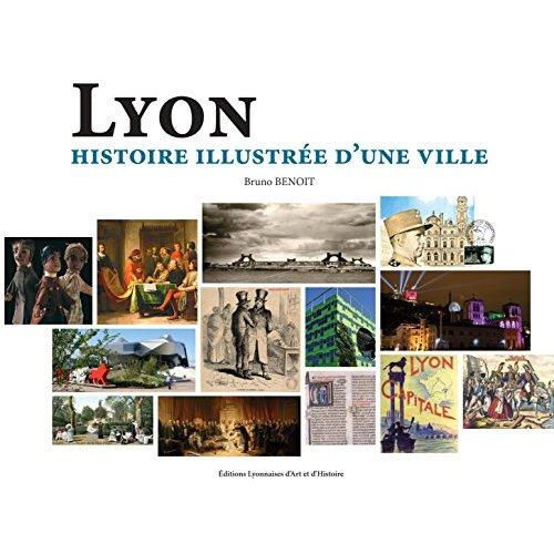 LYON, HISTOIRE ILLUSTREE D'UNE VILLE