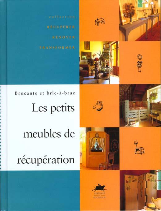 PETITS MEUBLES DE RECUPERATION (LES) - BROCANTE ET BRIC-A-BRAC