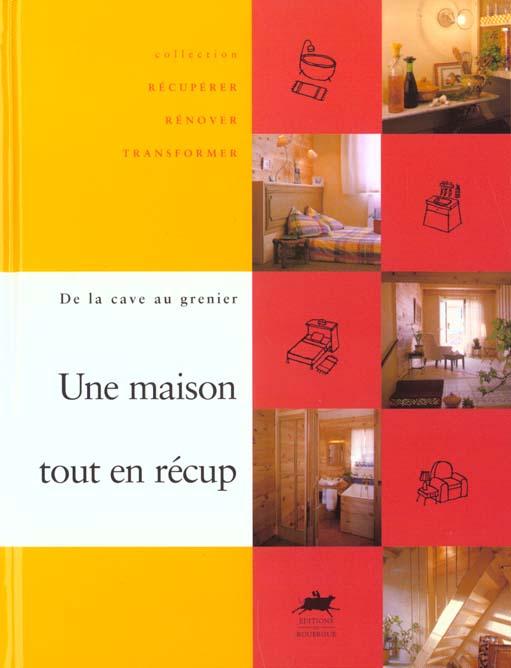 MAISON TOUT EN RECUP (UNE) - DE LA CAVE AU GRENIER