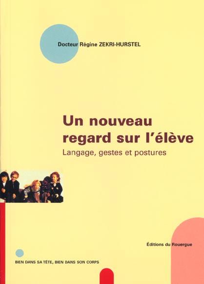 NOUVEAU REGARD SUR L'ELEVE - LANGAGE, GESTES ET POSTURES (UN)