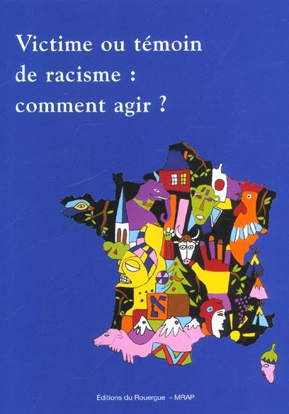 VICTIME OU TEMOIN DE RACISME : COMMENT AGIR ?