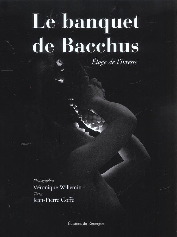BANQUET DE BACCHUS (LE) - ELOGE DE L'IVRESSE