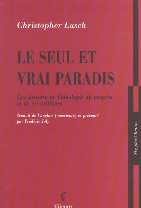 SEUL ET VRAI PARADIS (LE) - UNE HISTOIRE DE L'IDEOLOGIE DU PROGRES ET DE SES CRITIQUES