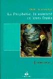 PROPHETIE, LA SAINTETE ET LEURS FRUITS (LA)