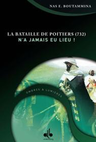 BATAILLE DE POITIERS -732- N'A JAMAIS EU LIEU, (LA)