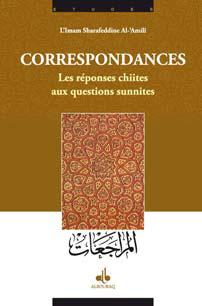 CORRESPONDANCES - LES REPONSES CHIITES AUX QUESTIONS SUNITES