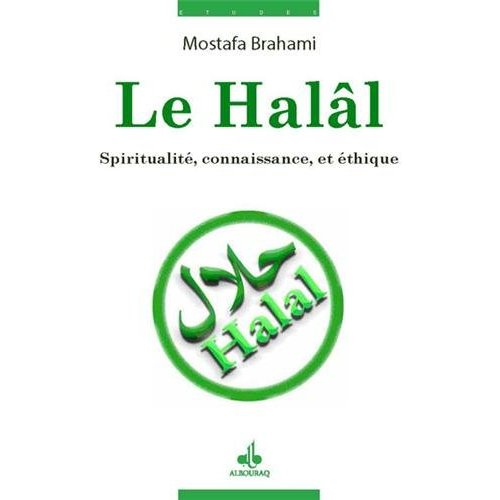 HALAL (LE) : SPIRITUALITE, CONNAISSANCE ET ETHIQUE
