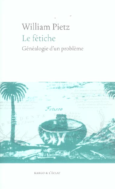 LE FETICHE - GENEALOGIE D'UN PROBLEME
