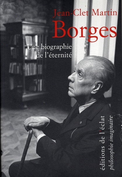 BORGES. UNE BIOGRAPHIE DE L'ETERNITE