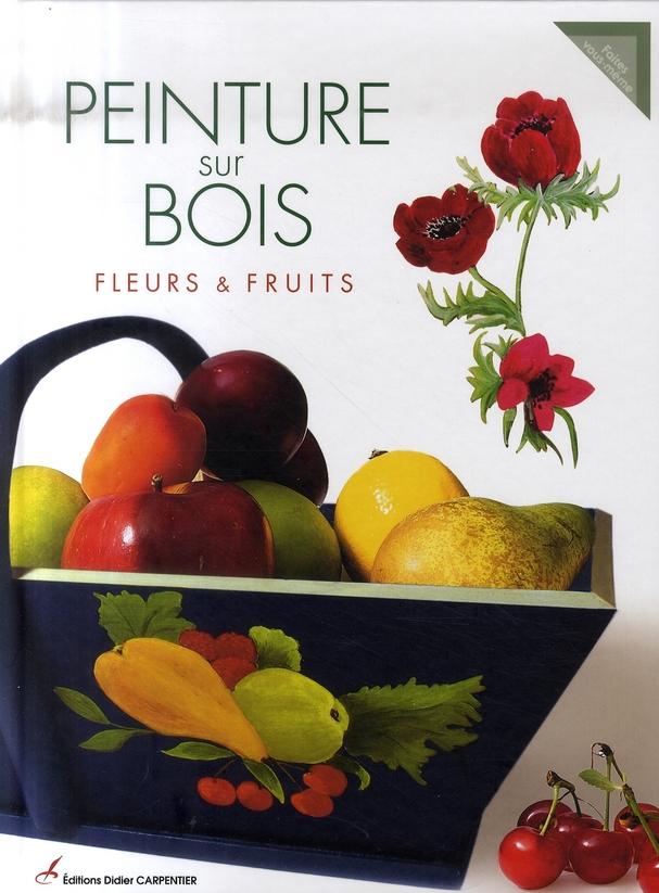 PEINTURE SUR BOIS - FLEURS ET FRUITS