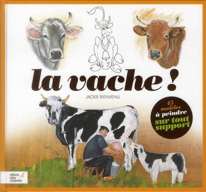 VACHE! 45 MODELES A PEINDRE SUR TOUS LES SUPPORTS (LA)