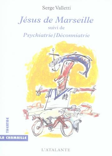 JESUS DE MARSEILLE - SUIVI DE PSYCHIATRIE-DECONNIATRIE