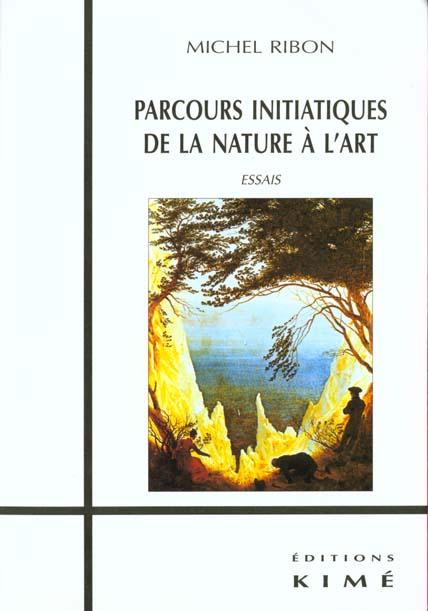 PARCOURS INITIATIQUES DE LA NATURE A L'ART - ESSAIS