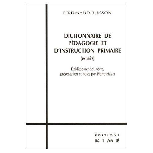 DICTIONNAIRE DE PEDAGOGIE ET D'INSTRUCTION PRIMAIRE - EXTRAITS