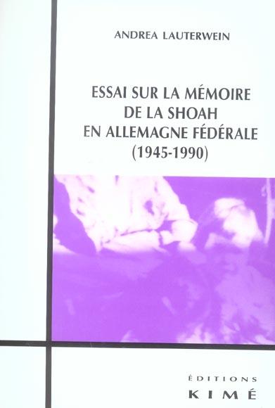 ESSAI SUR LA MEMOIRE DE LA SHOAH EN ALLEMAGNE FEDERALE - EN ALLEMAGNE FEDERALE (1945-1990)