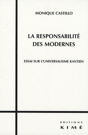 LA RESPONSABILITE DES MODERNES - ESSAI SUR L'UNIVERSALISME KANTIEN