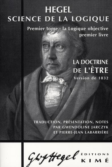 LA DOCTRINE DE L'ETRE 1832 - HEGEL - SCIENCE DE LA LOGIQUE (TOME 1)
