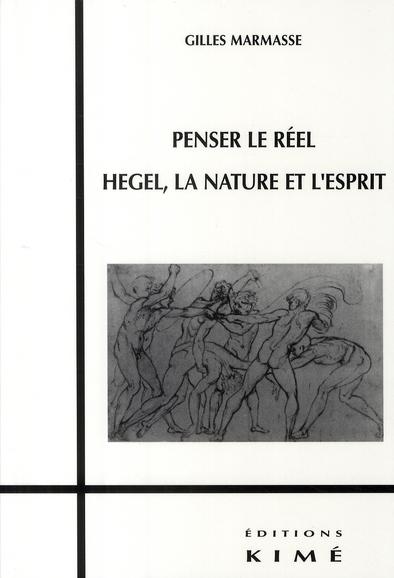 PENSER LE REEL - HEGEL,LA NATURE ET L'ESPRIT