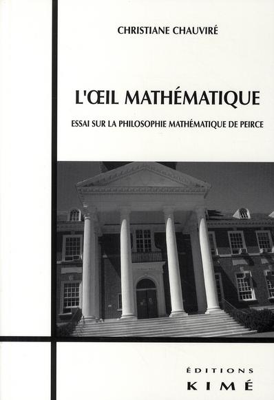 L' OEIL MATHEMATIQUE - ESSAI SUR LA PHILOSOPHIE MATH. DE PIERCE
