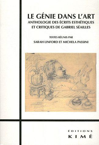 LE GENIE DANS L'ART - ANTHOLOGIE DES ECRITS ESTHETIQUES ET...