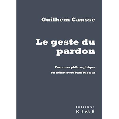 LE GESTE DU PARDON - PARCOURS PHILOSOPHIQUE EN DEBAT AVEC...
