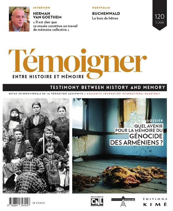 TEMOIGNER,ENTRE HISTOIRE ET MEMOIRE N 120 - QUEL AVENIR POUR LA MEMOIRE DU GENOCIDE