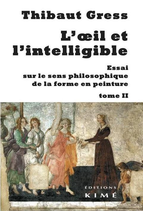 L' OEIL ET L'INTELLIGIBLE T. 2 - ESSAI SUR LE SENS PHILOSOPHIQUE DE LA...