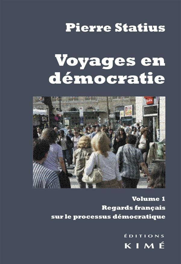 VOYAGE EN DEMOCRATIE - VOL 1: REGARDS FRANCAIS SUR LE PROCESSUS