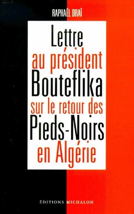LETTRE AU PRESIDENT BOUTEFLIKA SUR LE RETOUR DES PIEDS-NOIRS EN ALGERIE