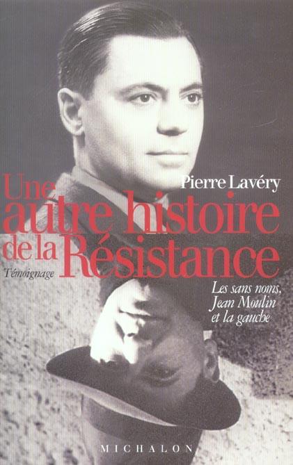 UNE AUTRE HISTOIRE DE LA RESISTANCE: LES SANS NOMS, JEAN MOULIN ET LA GAUCHE